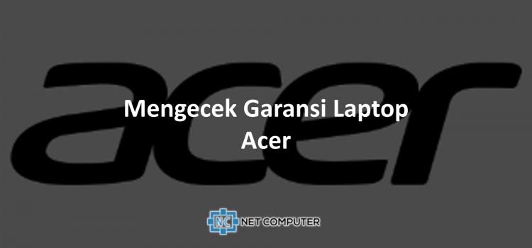 Mengecek Garansi Laptop Acer
