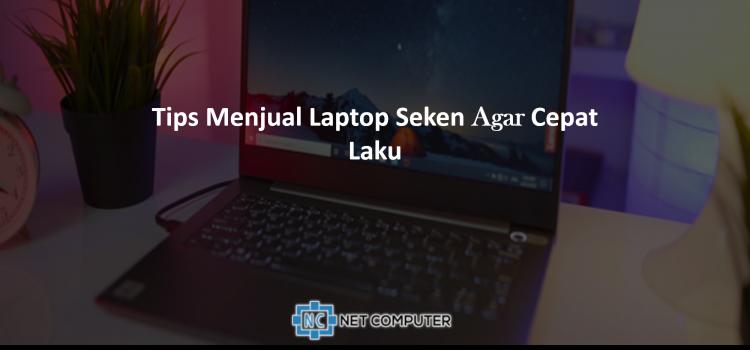 8 Tips Menjual Laptop Seken Agar Cepat Laku